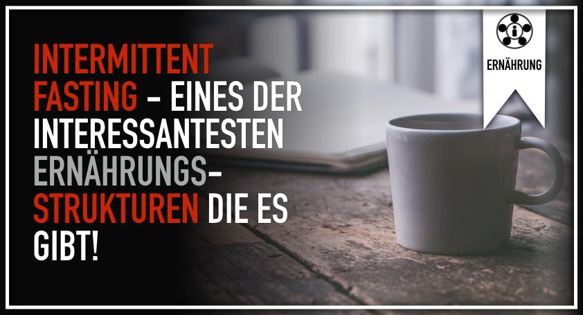 Intermittent Fasting – Eines der interessantesten Ernährungsstrukturen die es gibt!