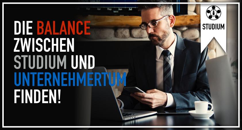Die Balance zwischen Studium und Unternehmertum finden!