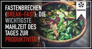 Fastenbrechen (Break-fast): Die wichtigste Mahlzeit des Tages zur Produktivität!