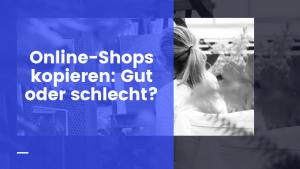 Online-Shops kopieren: Gut oder schlecht?